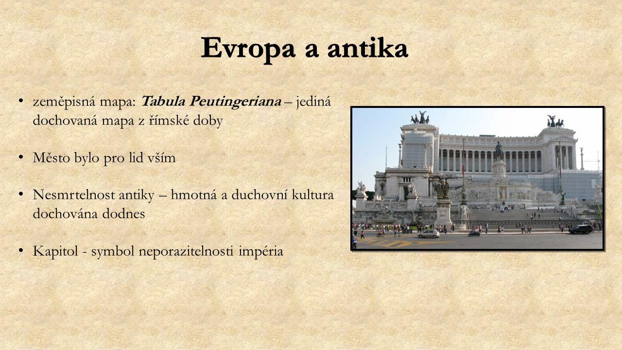 Evropa a antika zeměpisná mapa: Tabula Peutingeriana – jediná dochovaná mapa z římské doby Město bylo pro lid vším Nesmrtelnost antiky – hmotná a duchovní kultura dochována dodnes Kapitol - symbol neporazitelnosti impéria