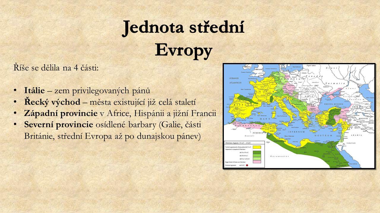 Jednota střední Evropy Říše se dělila na 4 části: Itálie – zem privilegovaných pánů Řecký východ – města existující již celá staletí Západní provincie v Africe, Hispánii a jižní Francii Severní provincie osídlené barbary (Galie, části Británie, střední Evropa až po dunajskou pánev)