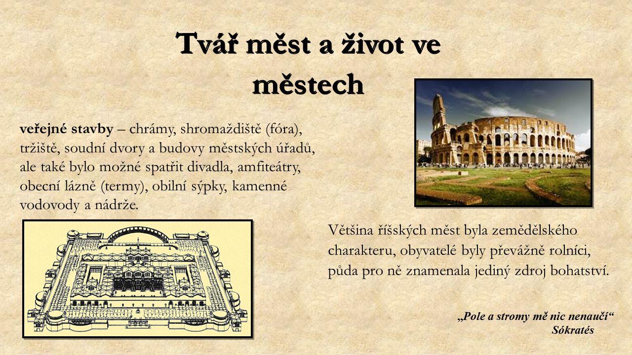 """Tvář měst a život ve městech """"Pole a stromy mě nic nenaučí Sókratés veřejné stavby – chrámy, shromaždiště (fóra), tržiště, soudní dvory a budovy městských úřadů, ale také bylo možné spatřit divadla, amfiteátry, obecní lázně (termy), obilní sýpky, kamenné vodovody a nádrže."""
