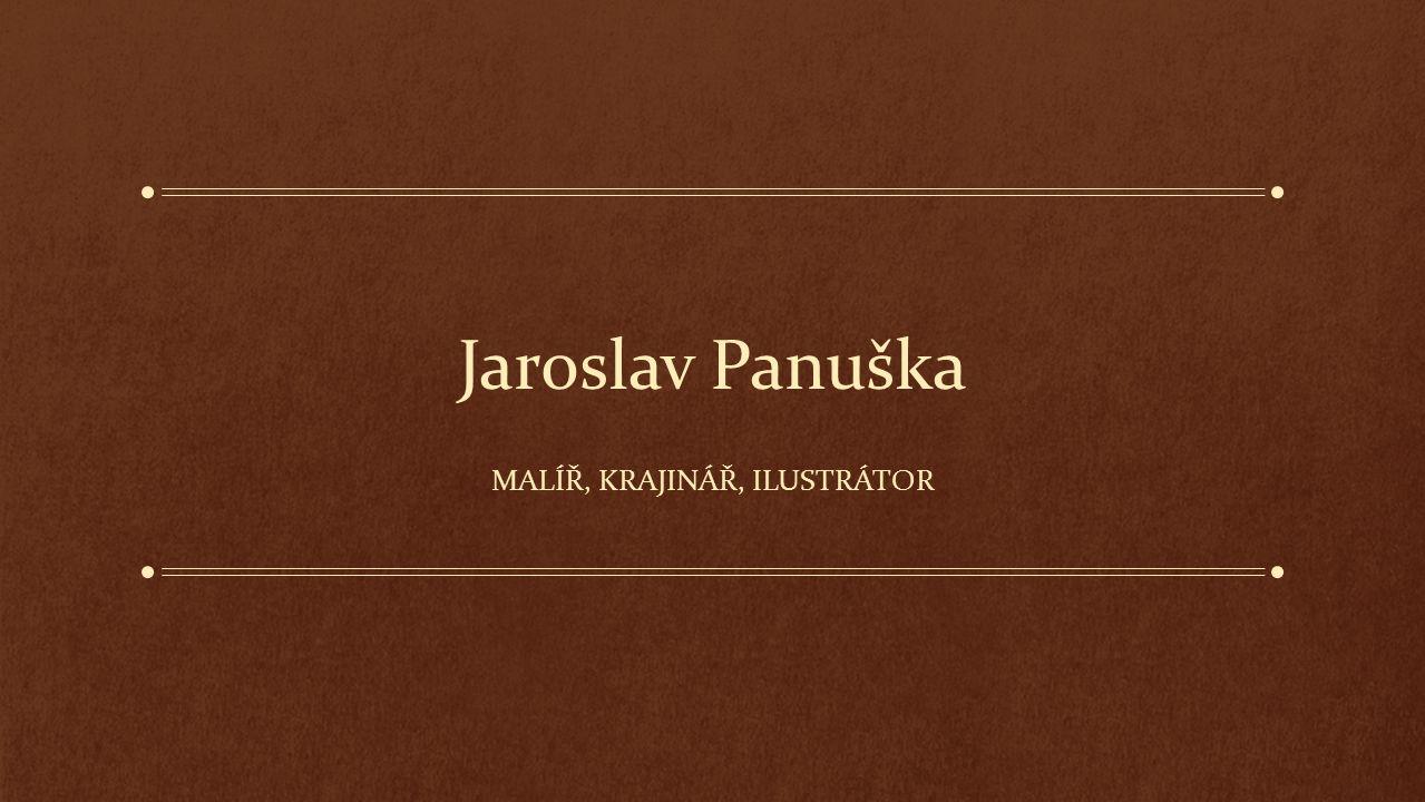 Jaroslav Panuška MALÍŘ, KRAJINÁŘ, ILUSTRÁTOR