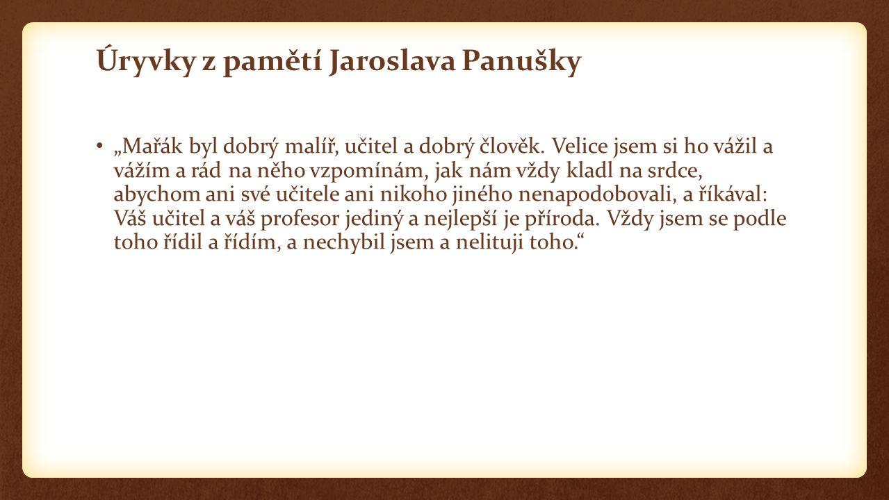 """Úryvky z pamětí Jaroslava Panušky """"Mařák byl dobrý malíř, učitel a dobrý člověk. Velice jsem si ho vážil a vážím a rád na něho vzpomínám, jak nám vždy"""