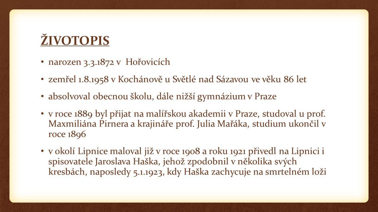 ŽIVOTOPIS narozen 3.3.1872 v Hořovicích zemřel 1.8.1958 v Kochánově u Světlé nad Sázavou ve věku 86 let absolvoval obecnou školu, dále nižší gymnázium