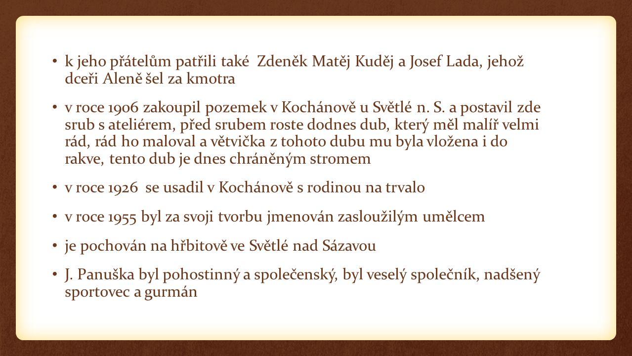 k jeho přátelům patřili také Zdeněk Matěj Kuděj a Josef Lada, jehož dceři Aleně šel za kmotra v roce 1906 zakoupil pozemek v Kochánově u Světlé n. S.