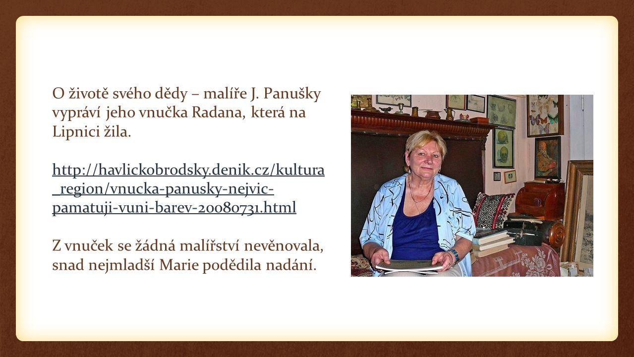 O životě svého dědy – malíře J. Panušky vypráví jeho vnučka Radana, která na Lipnici žila. http://havlickobrodsky.denik.cz/kultura _region/vnucka-panu