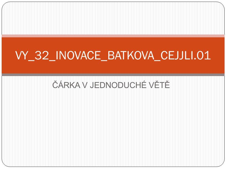 VY_32_INOVACE_BATKOVA_CEJJLI.01 ČÁRKA V JEDNODUCHÉ VĚTĚ
