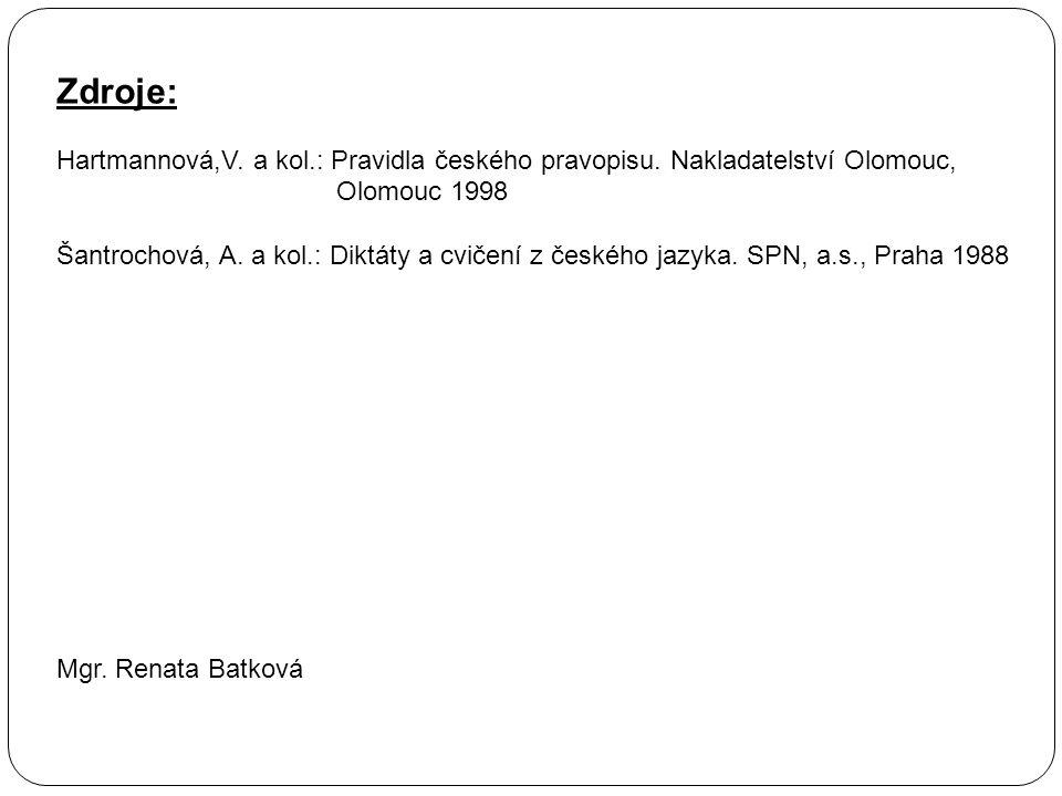 Zdroje: Hartmannová,V. a kol.: Pravidla českého pravopisu.