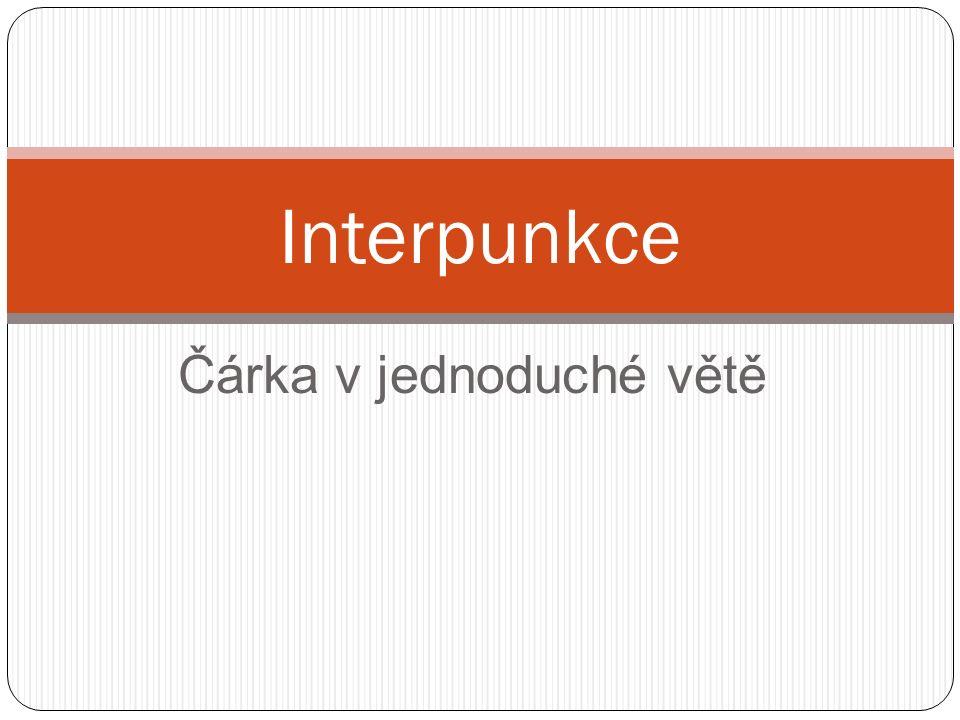 Čárka v jednoduché větě Interpunkce