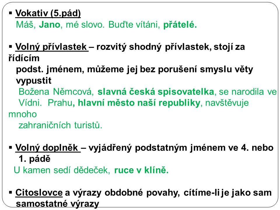  Vokativ (5.pád) Máš, Jano, mé slovo. Buďte vítáni, přátelé.