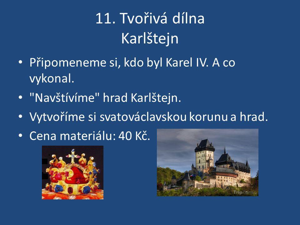 11. Tvořivá dílna Karlštejn Připomeneme si, kdo byl Karel IV. A co vykonal.