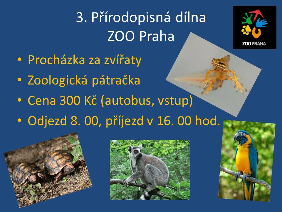 3. Přírodopisná dílna ZOO Praha Procházka za zvířaty Zoologická pátračka Cena 300 Kč (autobus, vstup) Odjezd 8. 00, příjezd v 16. 00 hod.