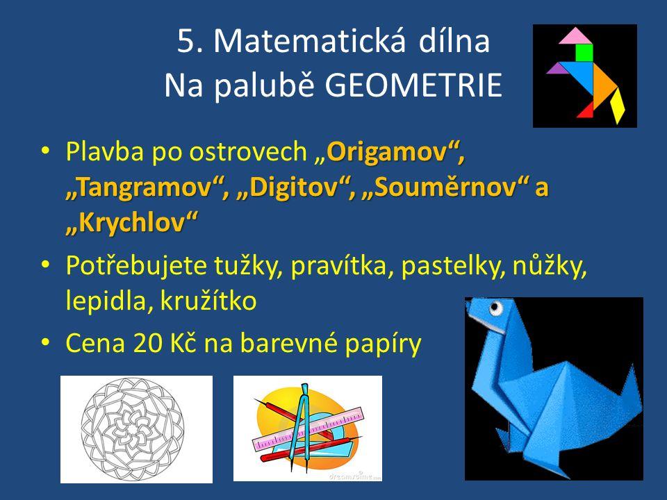 """5. Matematická dílna Na palubě GEOMETRIE Origamov"""", """"Tangramov"""", """"Digitov"""", """"Souměrnov"""" a """"Krychlov"""" Plavba po ostrovech """"Origamov"""", """"Tangramov"""", """"Dig"""