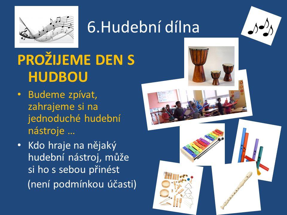 6.Hudební dílna PROŽIJEME DEN S HUDBOU Budeme zpívat, zahrajeme si na jednoduché hudební nástroje … Kdo hraje na nějaký hudební nástroj, může si ho s sebou přinést (není podmínkou účasti)