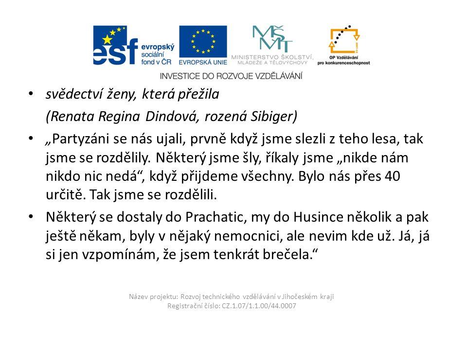 Název projektu: Rozvoj technického vzdělávání v Jihočeském kraji Registrační číslo: CZ.1.07/1.1.00/44.0007 svědectví ženy, která přežila (Renata Regin