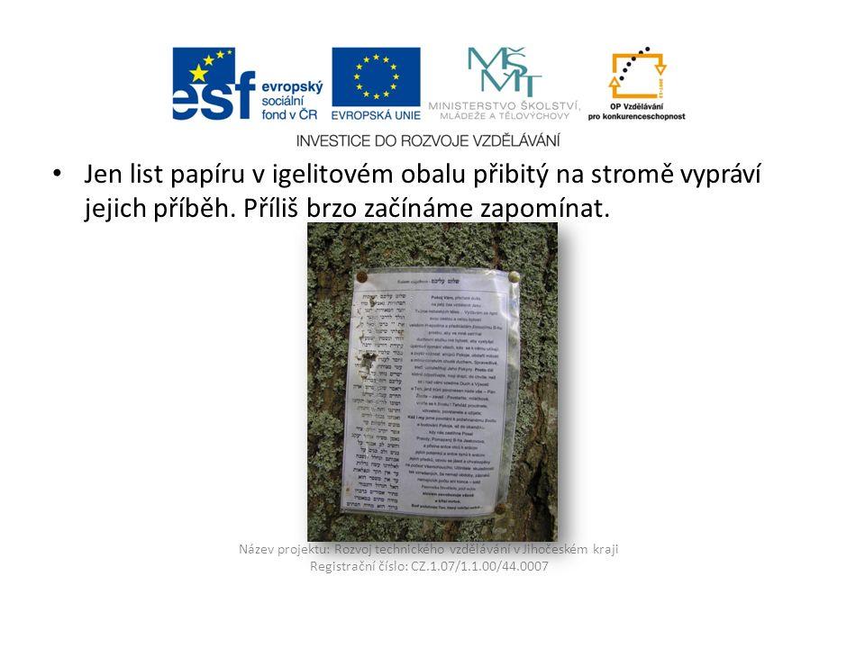 Název projektu: Rozvoj technického vzdělávání v Jihočeském kraji Registrační číslo: CZ.1.07/1.1.00/44.0007 Jen list papíru v igelitovém obalu přibitý