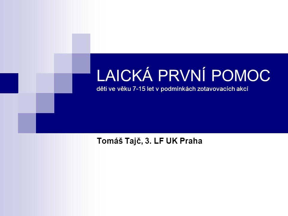 LAICKÁ PRVNÍ POMOC děti ve věku 7-15 let v podmínkách zotavovacích akcí Tomáš Tajč, 3. LF UK Praha