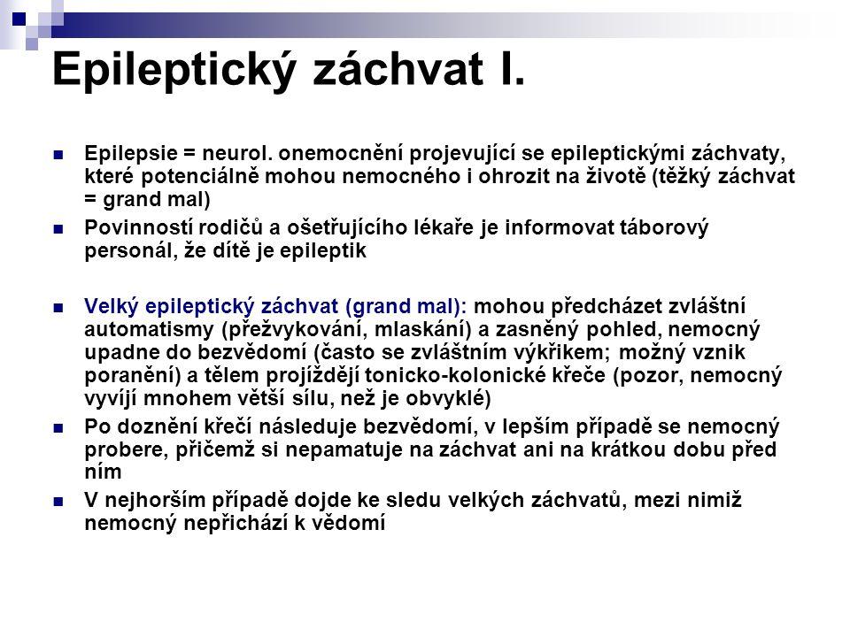 Epileptický záchvat I. Epilepsie = neurol. onemocnění projevující se epileptickými záchvaty, které potenciálně mohou nemocného i ohrozit na životě (tě