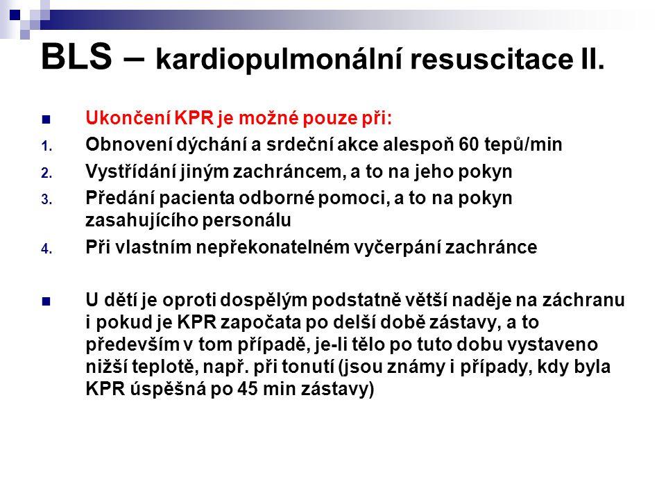 BLS – kardiopulmonální resuscitace II. Ukončení KPR je možné pouze při: 1. Obnovení dýchání a srdeční akce alespoň 60 tepů/min 2. Vystřídání jiným zac