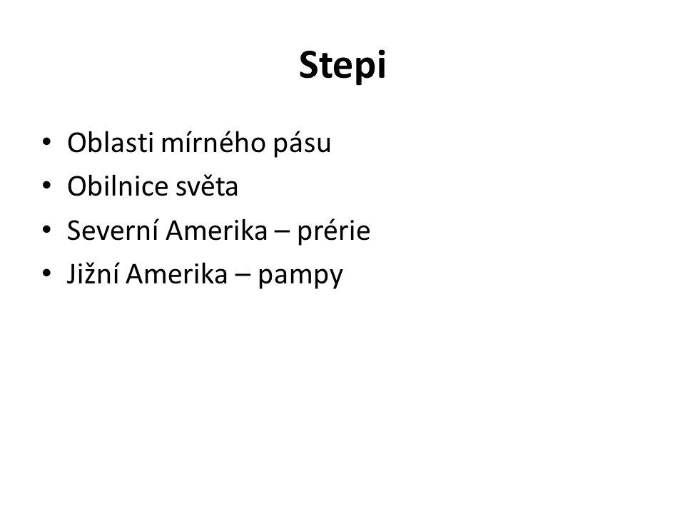 Stepi Oblasti mírného pásu Obilnice světa Severní Amerika – prérie Jižní Amerika – pampy