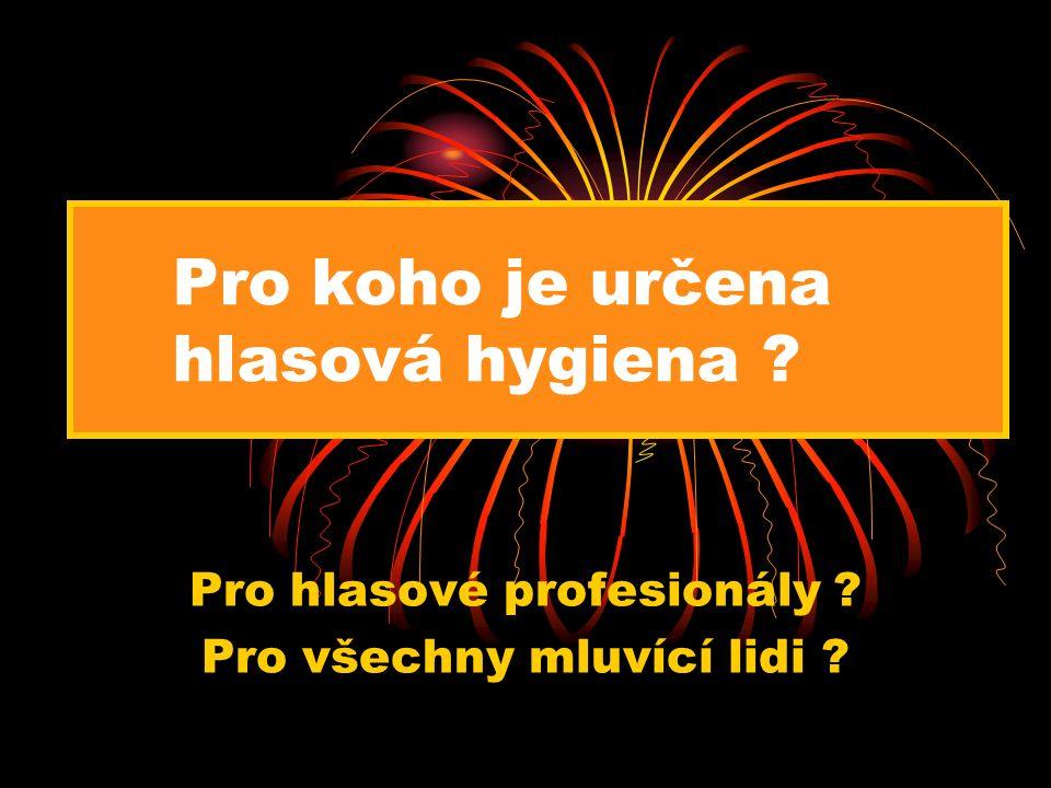 Pro koho je určena hlasová hygiena Pro hlasové profesionály Pro všechny mluvící lidi