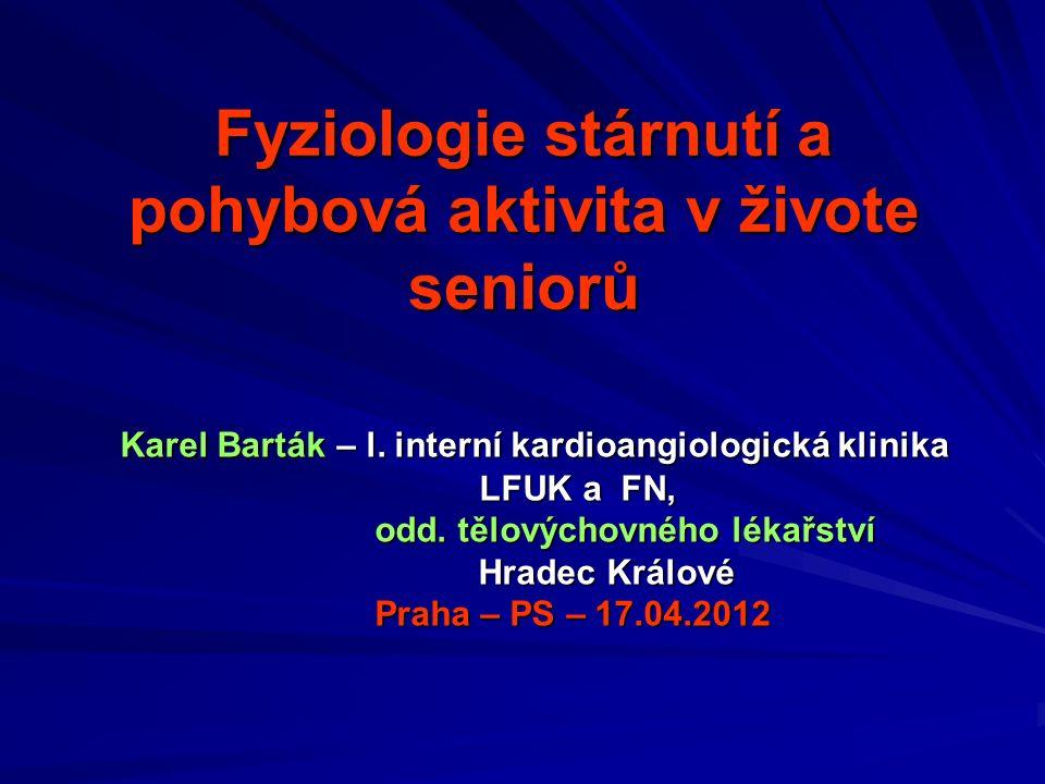 Fyziologie stárnutí a pohybová aktivita v živote seniorů Karel Barták – l.