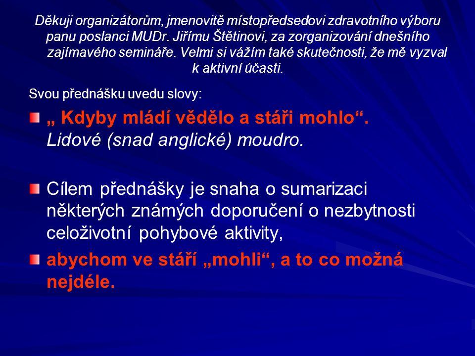 Děkuji organizátorům, jmenovitě místopředsedovi zdravotního výboru panu poslanci MUDr.