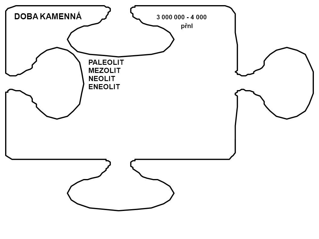 DOBA KAMENNÁ 3 000 000 - 4 000 přnl PALEOLIT MEZOLIT NEOLIT ENEOLIT