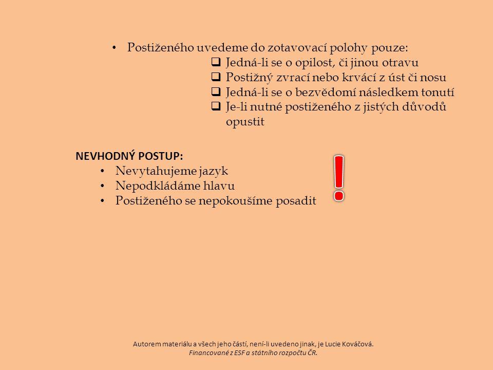Postiženého uvedeme do zotavovací polohy pouze:  Jedná-li se o opilost, či jinou otravu  Postižný zvrací nebo krvácí z úst či nosu  Jedná-li se o b
