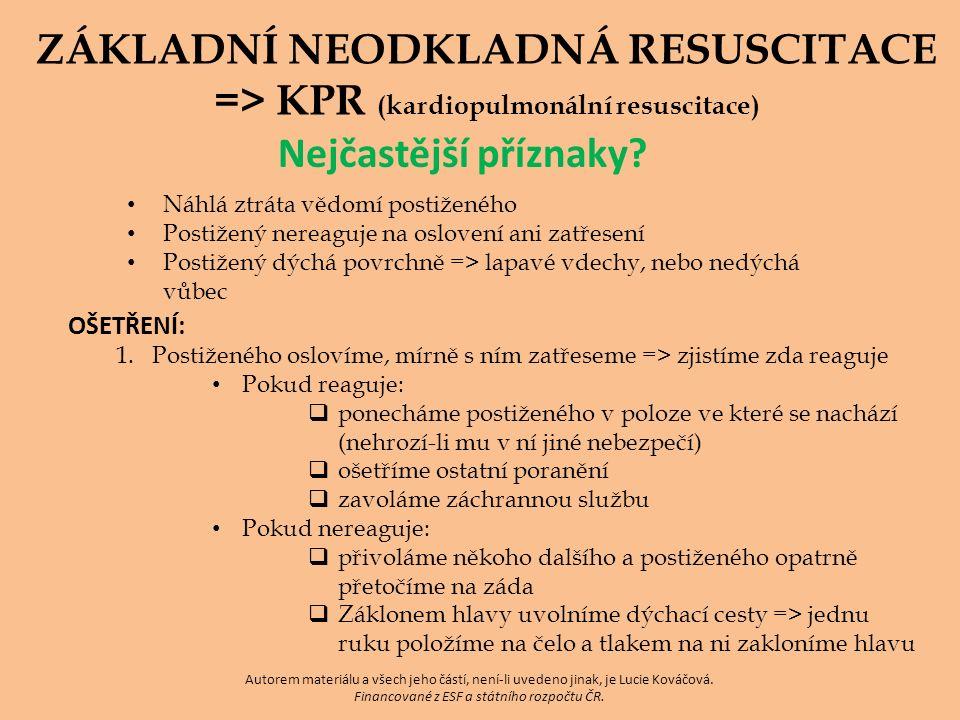 ZÁKLADNÍ NEODKLADNÁ RESUSCITACE => KPR (kardiopulmonální resuscitace) Nejčastější příznaky? Náhlá ztráta vědomí postiženého Postižený nereaguje na osl