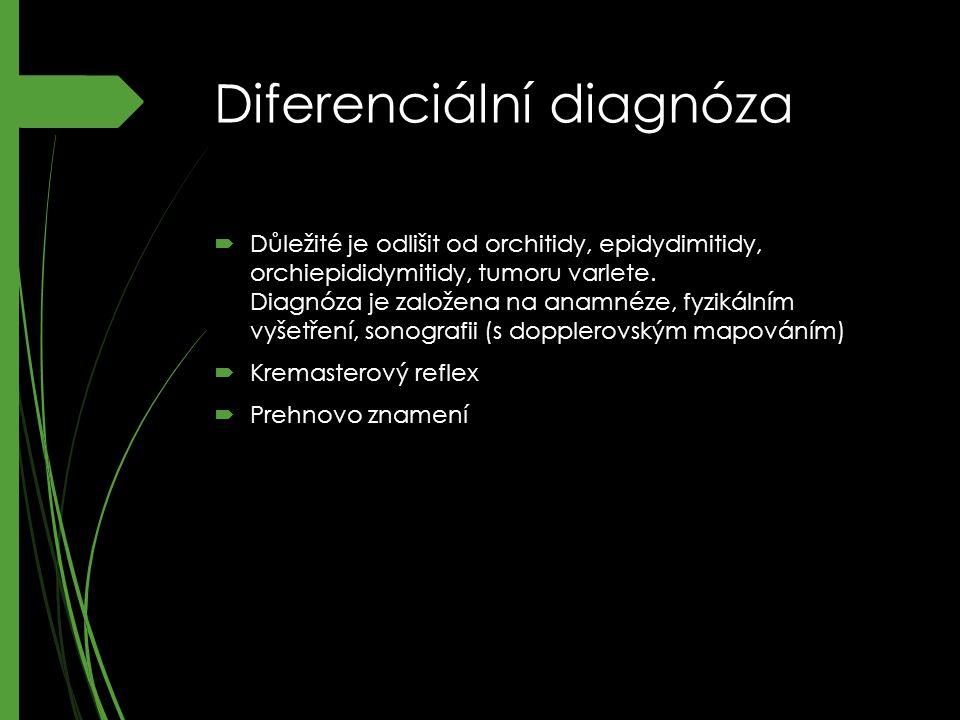 Diferenciální diagnóza  Důležité je odlišit od orchitidy, epidydimitidy, orchiepididymitidy, tumoru varlete.