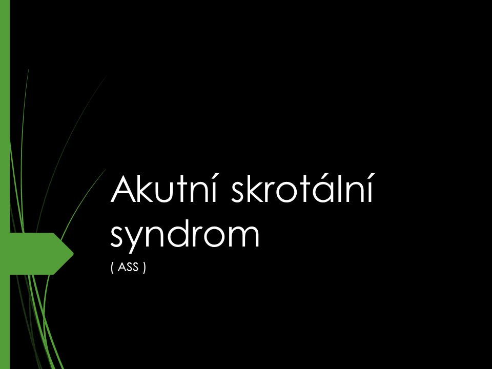 ASS  Akutní skrotální syndrom je označení pro skupinu onemocnění, které vyžadují bezodkladnou terapii.