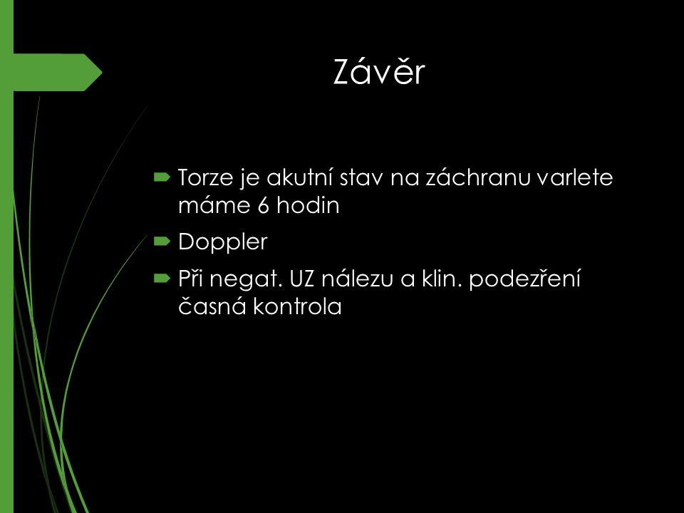 Závěr  Torze je akutní stav na záchranu varlete máme 6 hodin  Doppler  Při negat.