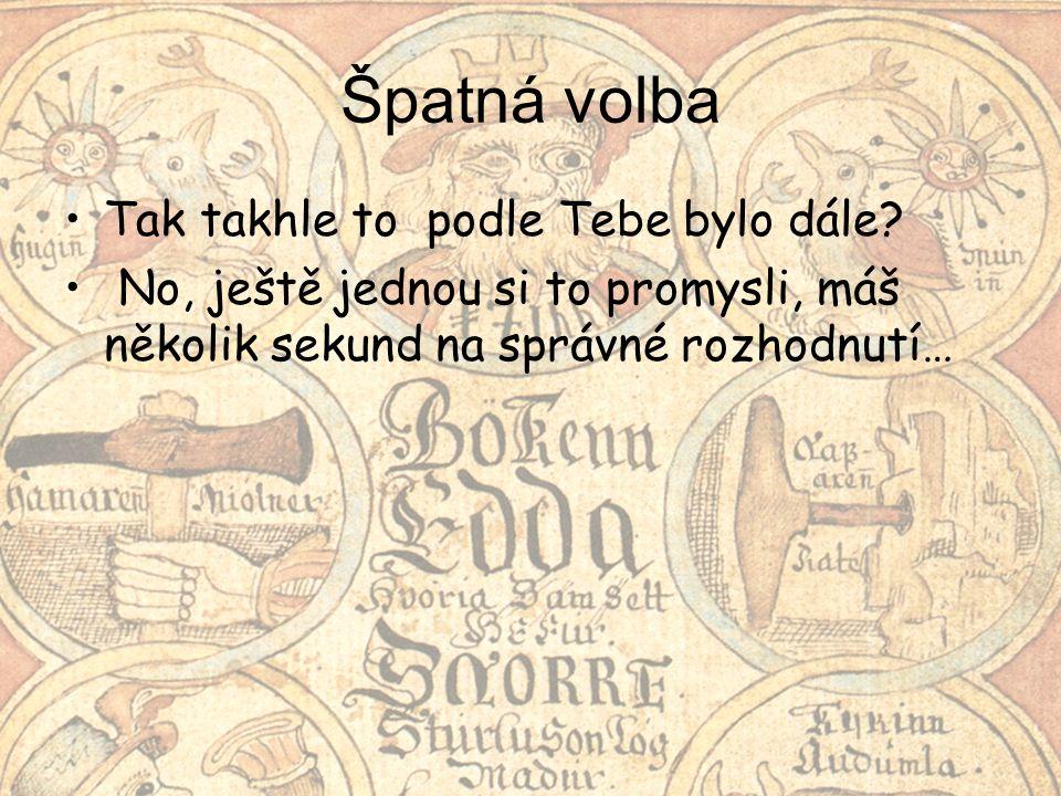 Samozřejmě, že obyčejné dřevěné kopí by nezlomilo nejlepší meč, ale tento bojovník byl posel boha Odina, který tak vymezil hrdinovi Sigmundovi čas, kdy si jej povolá k sobě do síně slávy Valhaly.
