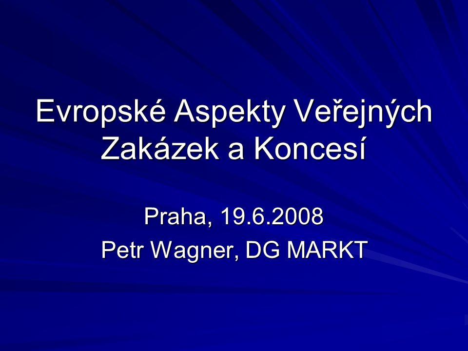 Evropské Aspekty Veřejných Zakázek a Koncesí Praha, 19.6.2008 Petr Wagner, DG MARKT