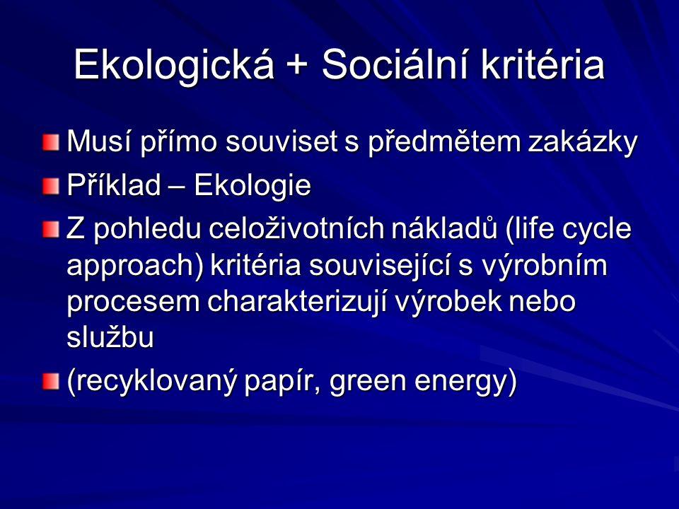 Ekologická + Sociální kritéria Musí přímo souviset s předmětem zakázky Příklad – Ekologie Z pohledu celoživotních nákladů (life cycle approach) kritéria související s výrobním procesem charakterizují výrobek nebo službu (recyklovaný papír, green energy)