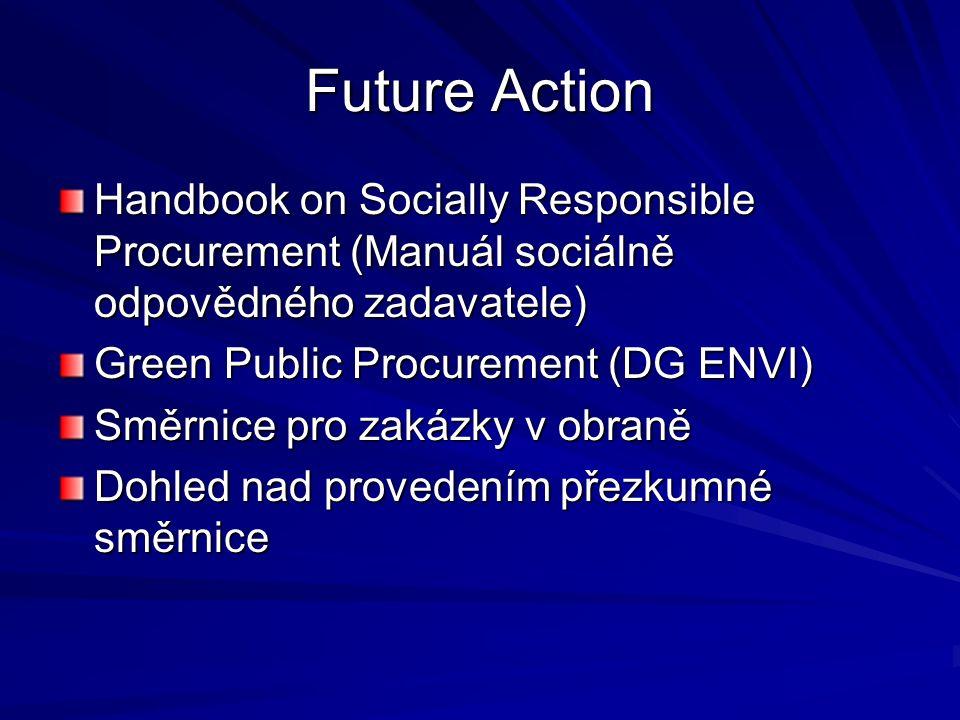Future Action Handbook on Socially Responsible Procurement (Manuál sociálně odpovědného zadavatele) Green Public Procurement (DG ENVI) Směrnice pro zakázky v obraně Dohled nad provedením přezkumné směrnice