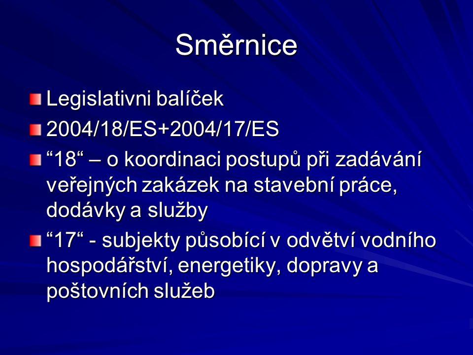 Směrnice Legislativni balíček 2004/18/ES+2004/17/ES 18 – o koordinaci postupů při zadávání veřejných zakázek na stavební práce, dodávky a služby 17 - subjekty působící v odvětví vodního hospodářství, energetiky, dopravy a poštovních služeb