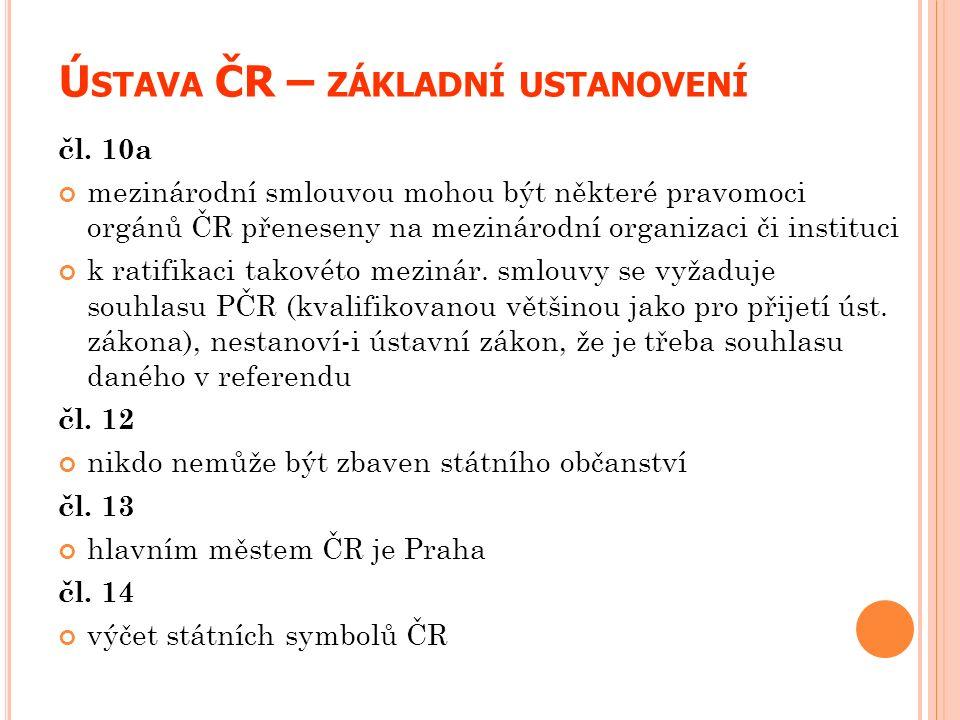 Ú STAVA ČR – ZÁKLADNÍ USTANOVENÍ čl. 10a mezinárodní smlouvou mohou být některé pravomoci orgánů ČR přeneseny na mezinárodní organizaci či instituci k