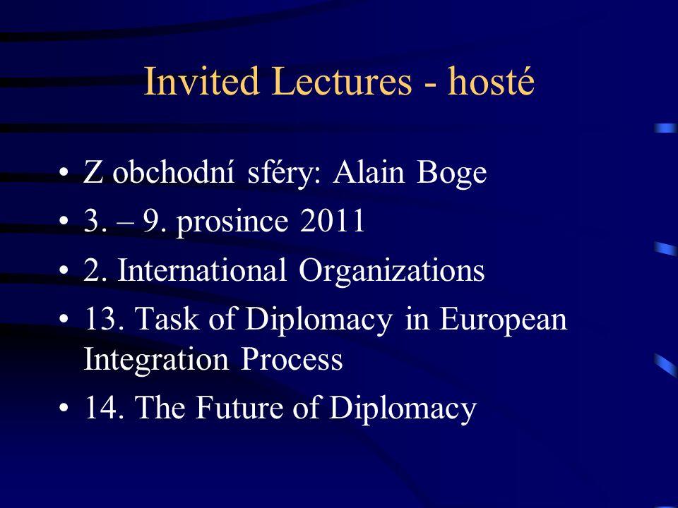 Invited Lectures - hosté Z obchodní sféry: Alain Boge 3. – 9. prosince 2011 2. International Organizations 13. Task of Diplomacy in European Integrati