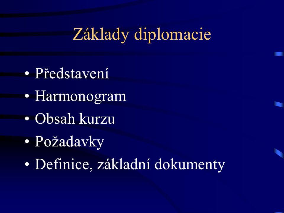 Základy diplomacie Představení Harmonogram Obsah kurzu Požadavky Definice, základní dokumenty