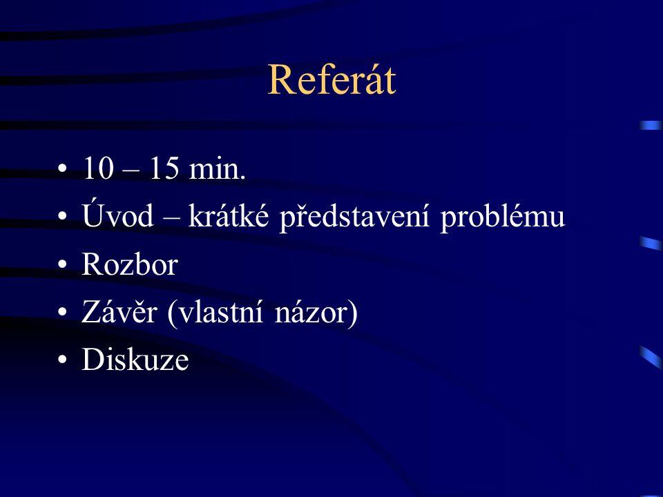 Referát 10 – 15 min. Úvod – krátké představení problému Rozbor Závěr (vlastní názor) Diskuze