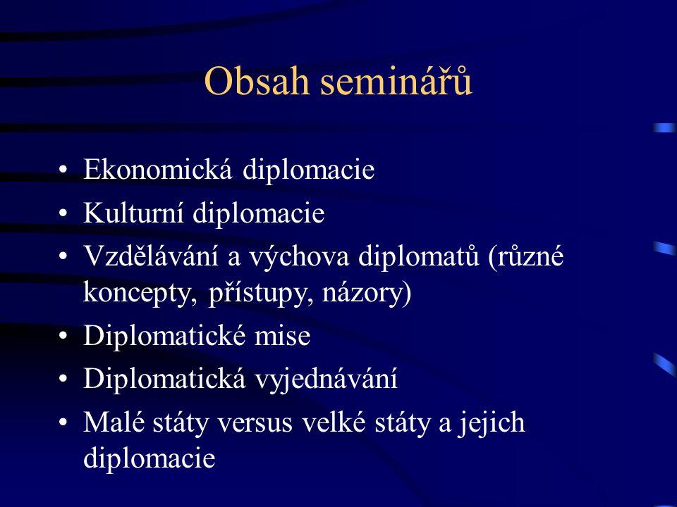 Obsah seminářů Ekonomická diplomacie Kulturní diplomacie Vzdělávání a výchova diplomatů (různé koncepty, přístupy, názory) Diplomatické mise Diplomati