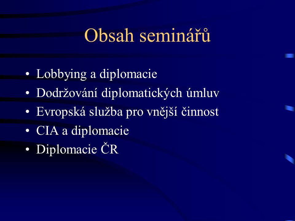 Obsah seminářů Lobbying a diplomacie Dodržování diplomatických úmluv Evropská služba pro vnější činnost CIA a diplomacie Diplomacie ČR