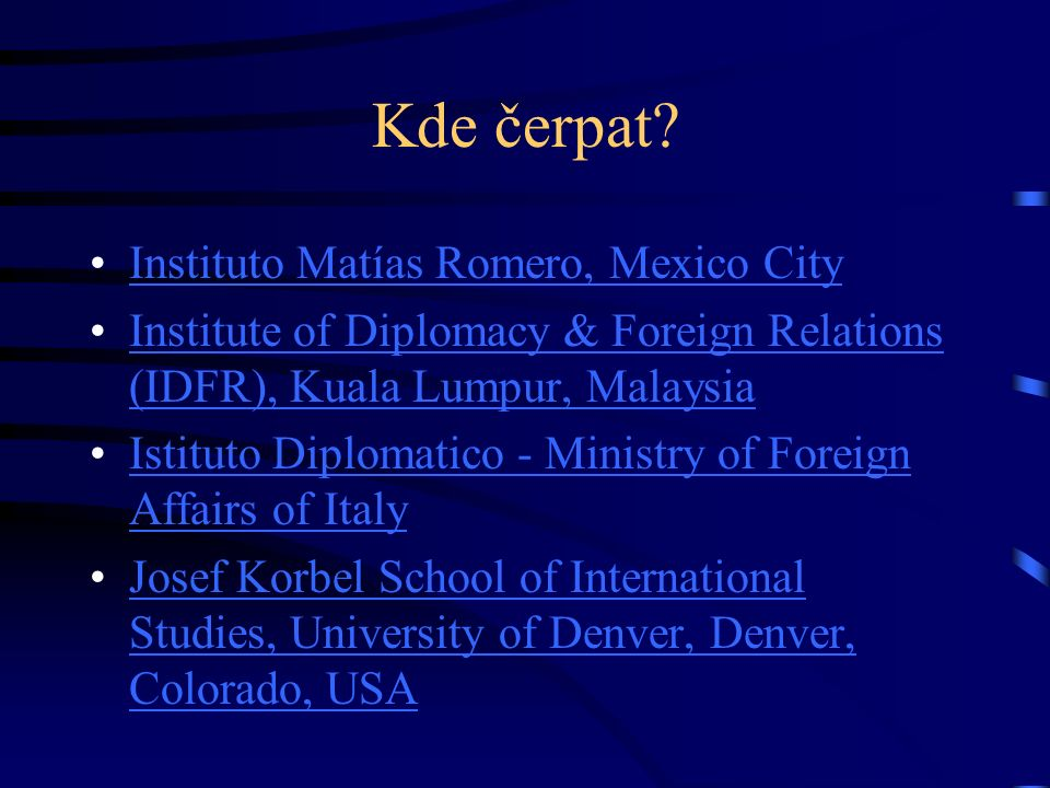 Kde čerpat? Instituto Matías Romero, Mexico City Institute of Diplomacy & Foreign Relations (IDFR), Kuala Lumpur, MalaysiaInstitute of Diplomacy & For