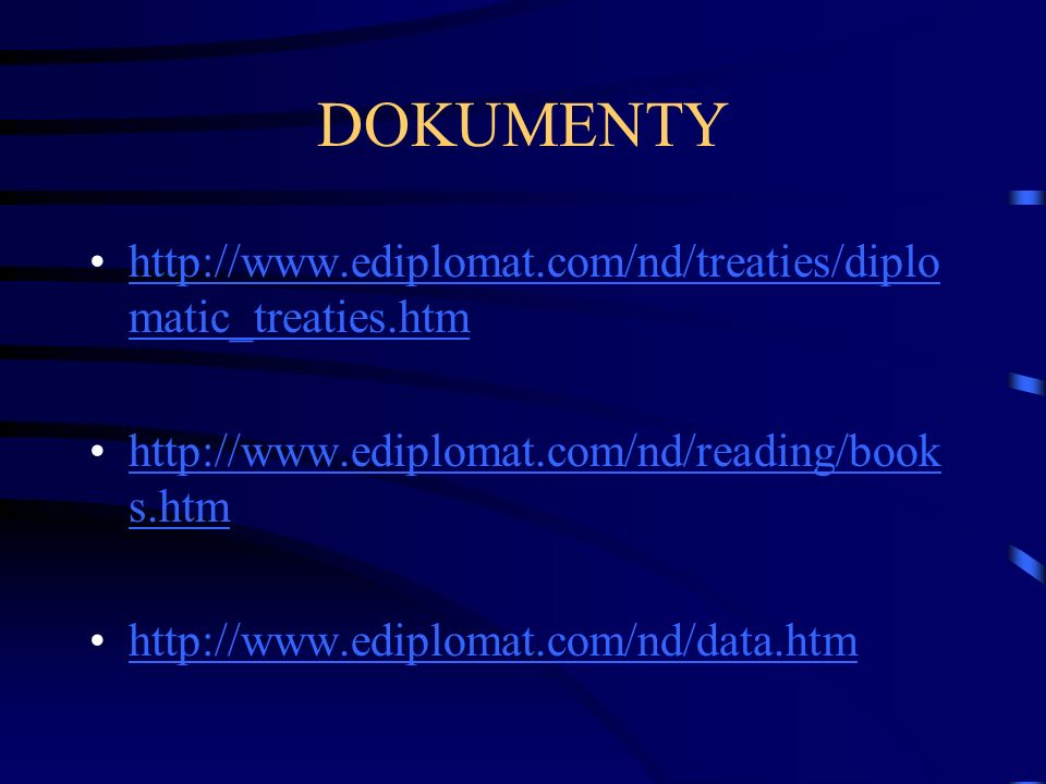 DOKUMENTY http://www.ediplomat.com/nd/treaties/diplo matic_treaties.htmhttp://www.ediplomat.com/nd/treaties/diplo matic_treaties.htm http://www.ediplomat.com/nd/reading/book s.htmhttp://www.ediplomat.com/nd/reading/book s.htm http://www.ediplomat.com/nd/data.htm