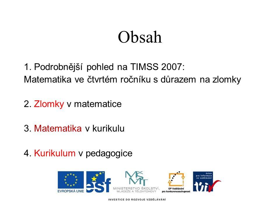 Obsah 1. Podrobnější pohled na TIMSS 2007: Matematika ve čtvrtém ročníku s důrazem na zlomky 2.