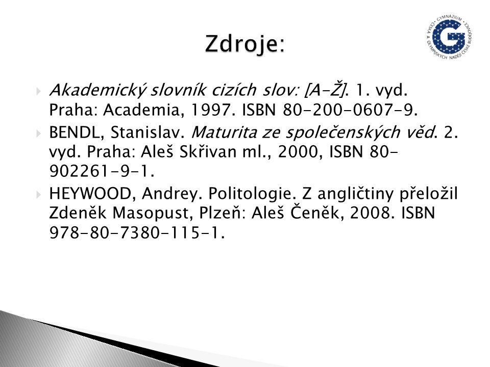  Akademický slovník cizích slov: [A-Ž]. 1. vyd. Praha: Academia, 1997. ISBN 80-200-0607-9.  BENDL, Stanislav. Maturita ze společenských věd. 2. vyd.