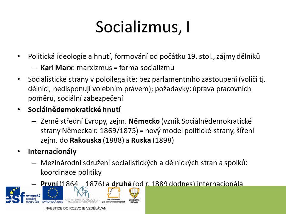 Socializmus, I Politická ideologie a hnutí, formování od počátku 19. stol., zájmy dělníků – Karl Marx: marxizmus = forma socializmu Socialistické stra
