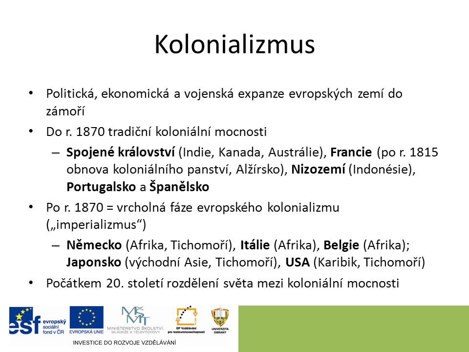 Kolonializmus Politická, ekonomická a vojenská expanze evropských zemí do zámoří Do r.