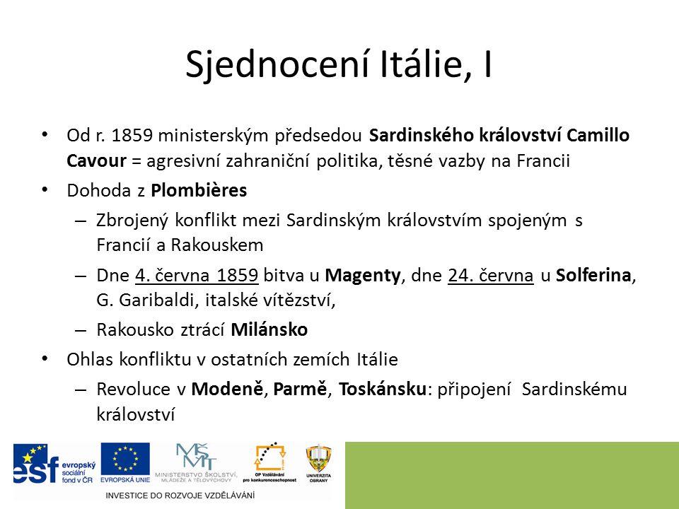 Sjednocení Itálie, I Od r. 1859 ministerským předsedou Sardinského království Camillo Cavour = agresivní zahraniční politika, těsné vazby na Francii D
