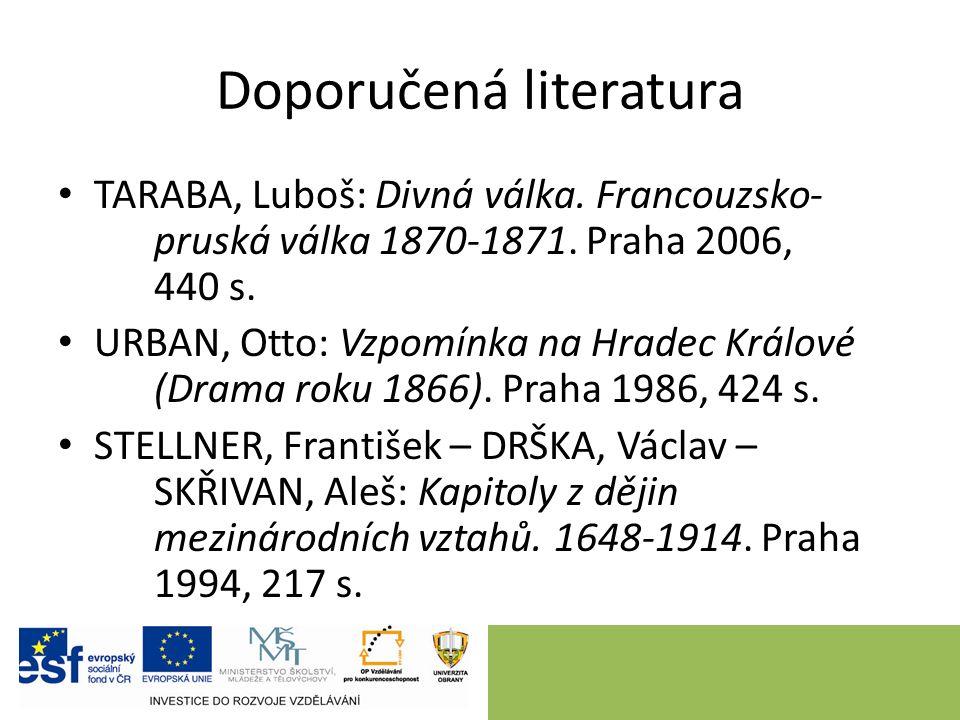 Doporučená literatura TARABA, Luboš: Divná válka. Francouzsko- pruská válka 1870-1871. Praha 2006, 440 s. URBAN, Otto: Vzpomínka na Hradec Králové (Dr